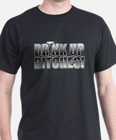 Drink Up Bitches!.png T-Shirt