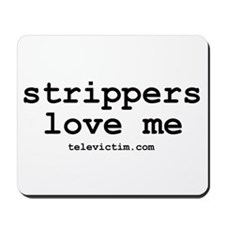 """strippers love me"" Mousepad"