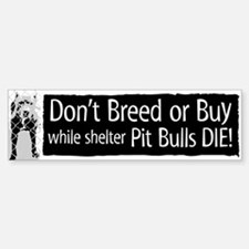 Pit Bull Don't Breed or Buy Bumper Bumper Bumper Sticker