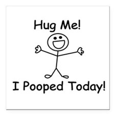 """Hug Me! I Pooped Today! Square Car Magnet 3"""" x 3"""""""