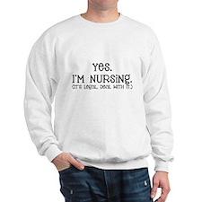 Yes, I'm Nursing... Sweatshirt