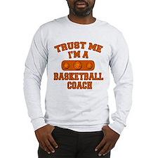 Trust Me Im a Basketball Coach Long Sleeve T-Shirt