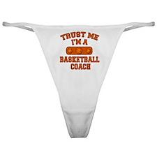 Trust Me Im a Basketball Coach Classic Thong