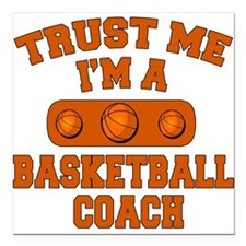 Trust Me Im a Basketball Coach Square Car Magnet 3