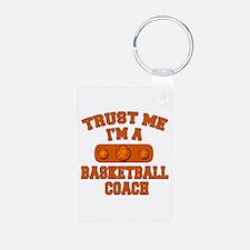 Trust Me Im a Basketball Coach Keychains
