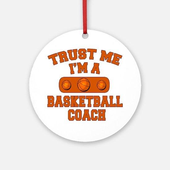 Trust Me Im a Basketball Coach Ornament (Round)