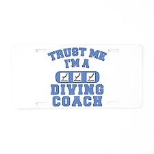 Trust Me I'm a Diving Coach Aluminum License Plate
