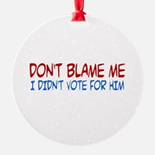 I Didn't Vote for Him Ornament