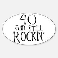 40th birthday, still rockin' Oval Decal