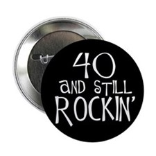 40th birthday, still rockin' Button