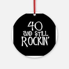 40th birthday, still rockin' Ornament (Round)
