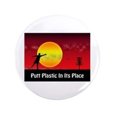 "Putt Plastic In Its Place 3.5"" Button"