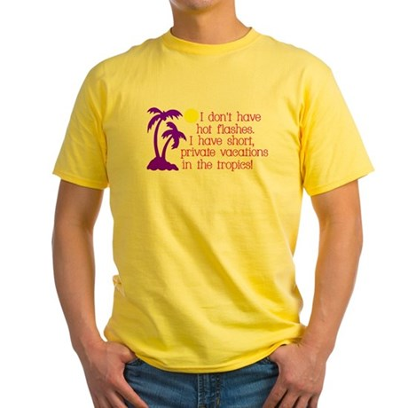 I don't have Hot Flashes Yellow T-Shirt