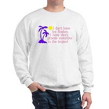 I don't have Hot Flashes Sweatshirt