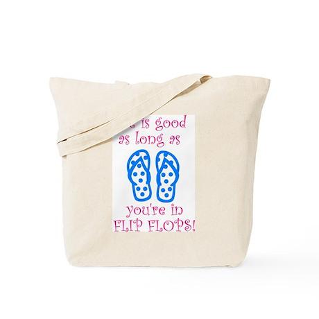 Life is Good as long as You're in Flip Flops Tote