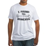 I Found This Humerus Fitted T-Shirt