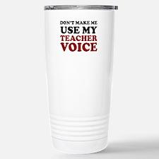 Cool Dont make me use my teachers voice teacher Travel Mug