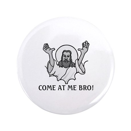 """Jesus Says Come At Me Bro 3.5"""" Button (100 pack)"""