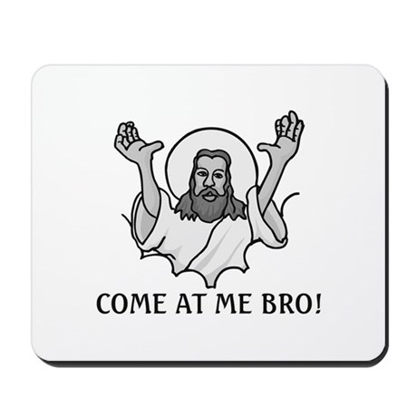 Jesus Says Come At Me Bro Mousepad