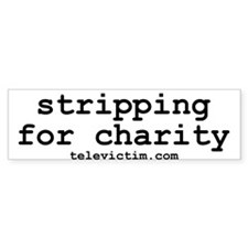 """stripping charity"" Bumper Bumper Sticker"