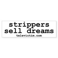 """strippers sell dreams"" Bumper Bumper Sticker"