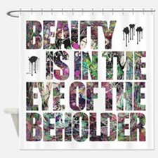 Beauty Is In The Eye of The Beholder Shower Curtai