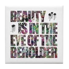 Beauty Is In The Eye of The Beholder Tile Coaster