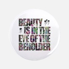 """Beauty Is In The Eye of The Beholder 3.5"""" Button"""