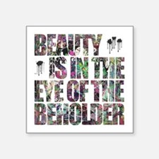 Beauty Is In The Eye of The Beholder Square Sticke