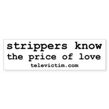 """strippers know price"" Bumper Bumper Sticker"