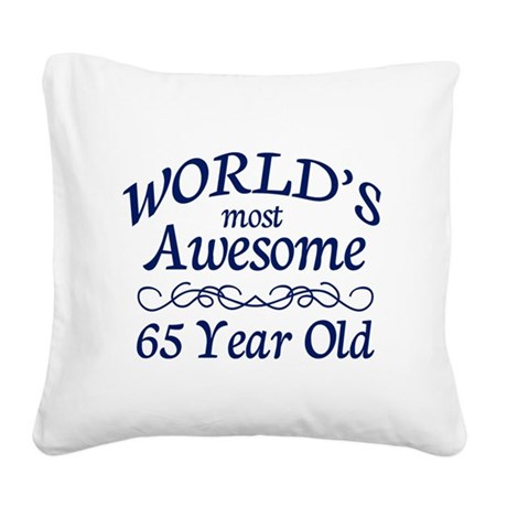 Awesome 65 Year Old Square Canvas Pillow