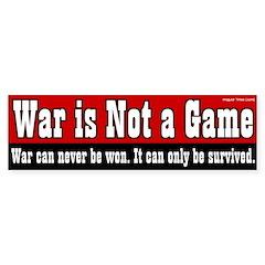 War is Not a Game bumper sticker