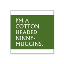 "COTTON HEADED NINNY MUGGINS Square Sticker 3"" x 3"""