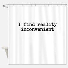Inconvenient Reality Shower Curtain