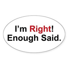 I'm Right / Enough Said Oval Decal