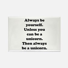 Then always be a unicorn Rectangle Magnet