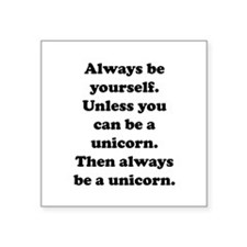 "Then always be a unicorn Square Sticker 3"" x 3"""