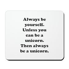 Then always be a unicorn Mousepad