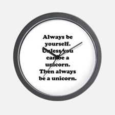 Then always be a unicorn Wall Clock