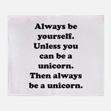 Then always be a unicorn Throw Blanket