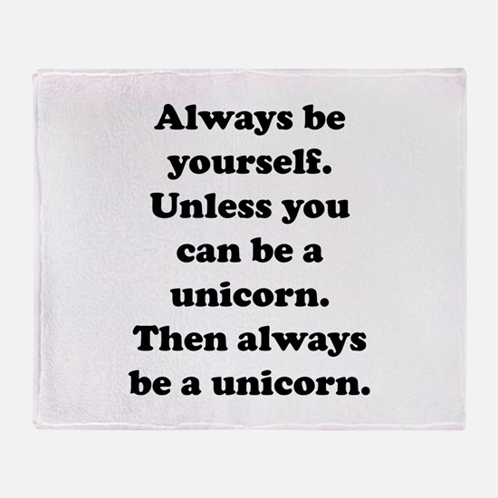 Then always be a unicorn Throw Blanket