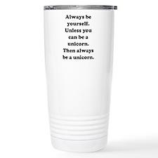 Then always be a unicorn Travel Mug