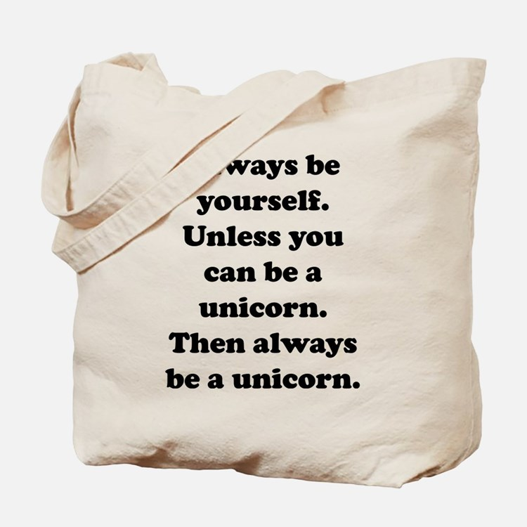Then always be a unicorn Tote Bag
