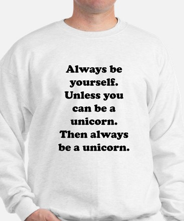 Then always be a unicorn Sweater