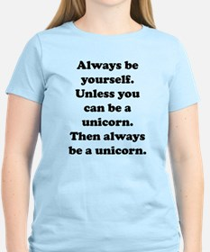 Then always be a unicorn T-Shirt