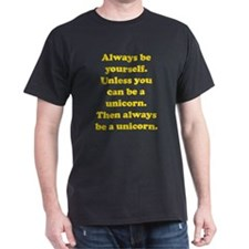 Then always be a unicorn T-Shirt