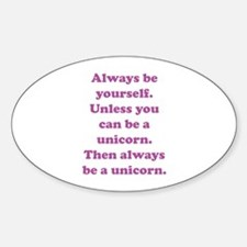 Then always be a unicorn Sticker (Oval)