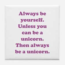 Then always be a unicorn Tile Coaster