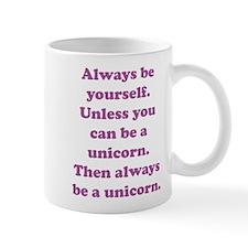 Then always be a unicorn Mug