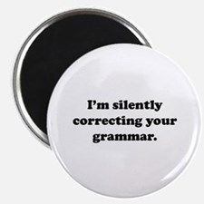 """I'm Silently Correcting Your Grammar 2.25"""" Magnet"""